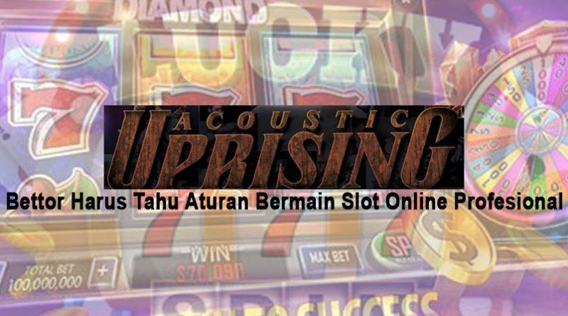 Slot Online Profesional Bettor Harus Tahu Aturan Bermain - Situs Game